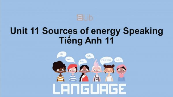 Unit 11 lớp 11: Sources of energy-Speaking