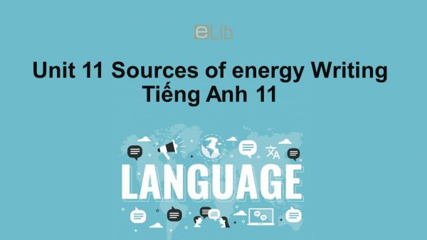 Unit 11 lớp 11: Sources of energy-Writing