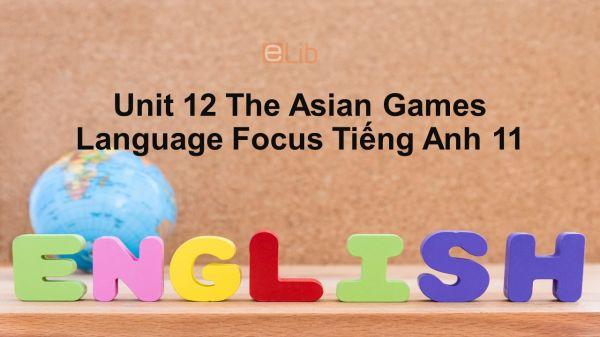 Unit 12 lớp 11: The Asian Games-Language Focus