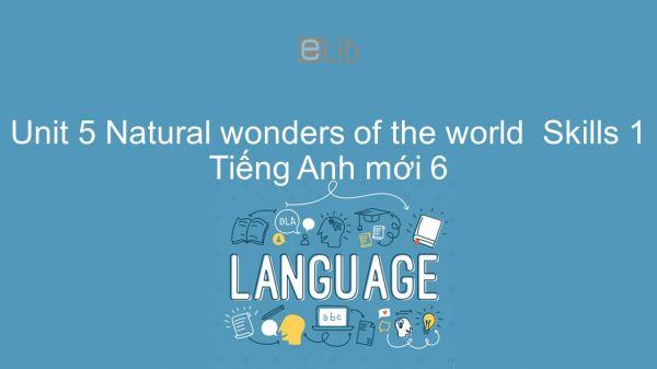 Unit 5 lớp 6: Natural wonders of the world - Skills 1