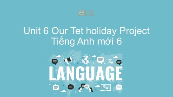 Unit 6 lớp 6: Our Tet holiday - Project