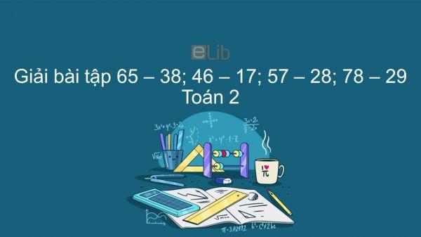 Giải bài tập SGK Toán 2 Bài: 65 - 38; 46 - 17; 57 - 28; 78 - 29