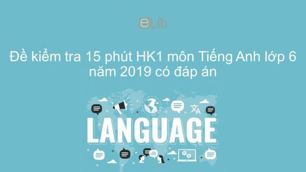 10 đề kiểm tra 15 phút HK1 môn Tiếng Anh lớp 6 năm 2019 có đáp án