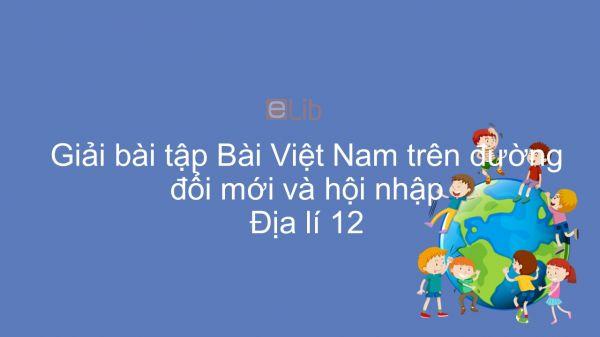 Giải bài tập SGK Địa lí 12 Bài 1: Việt Nam trên đường đổi mới và hội nhập