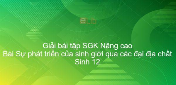 Giải bài tập SGK Sinh 12 Nâng cao Bài 44: Sự phát triển của sinh giới qua các đại địa chất