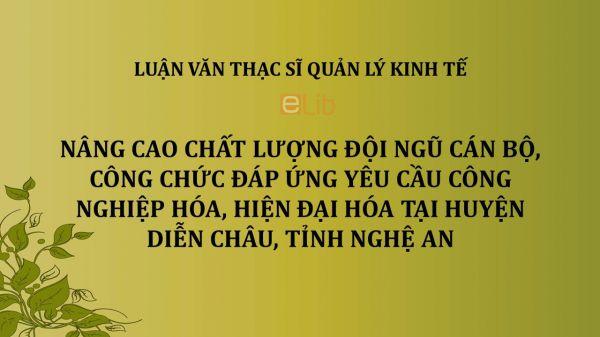 Luận văn ThS: Nâng cao chất lượng đội ngũ cán bộ, công chức đáp ứng yêu cầu công nghiệp hóa, hiện đại hóa tại huyện Diễn Châu, tỉnh Nghệ An