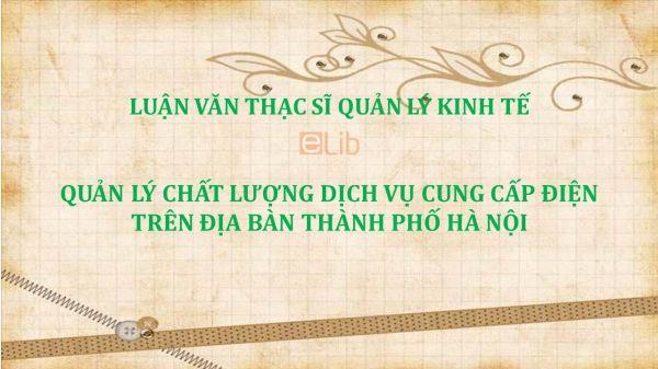Luận văn ThS: Quản lý chất lượng dịch vụ cung cấp điện trên địa bàn thành phố Hà Nội