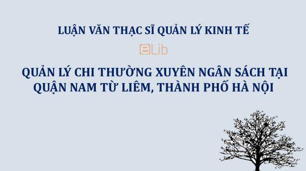 Luận văn ThS: Quản lý chi thường xuyên ngân sách tại quận Nam Từ Liêm, thành phố Hà Nội