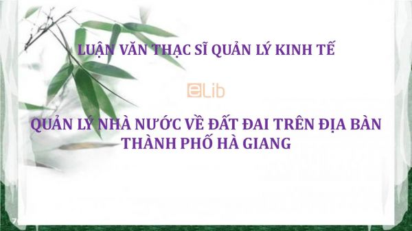 Luận văn ThS: Quản lý Nhà nước về đất đai trên địa bàn thành phố Hà Giang