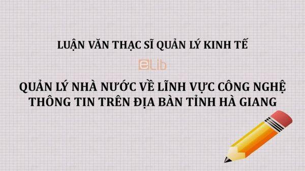 Luận văn ThS: Quản lý Nhà nước về lĩnh vực Công nghệ thông tin trên địa bàn tỉnh Hà Giang