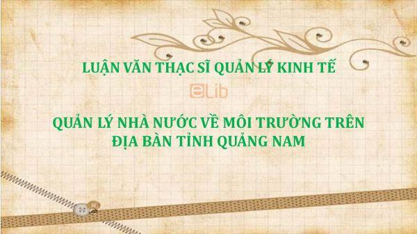 Luận văn ThS: Quản lý nhà nước về môi trường trên địa bàn tỉnh Quảng Nam