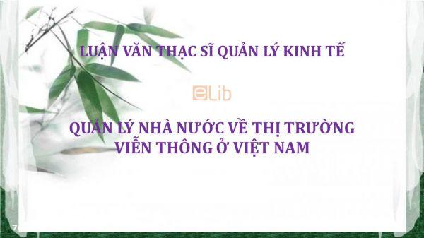 Luận văn ThS: Quản lý nhà nước về thị trường viễn thông ở Việt Nam