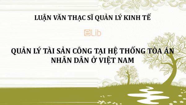 Luận văn ThS: Quản lý tài sản công tại hệ thống Tòa án nhân dân ở Việt Nam