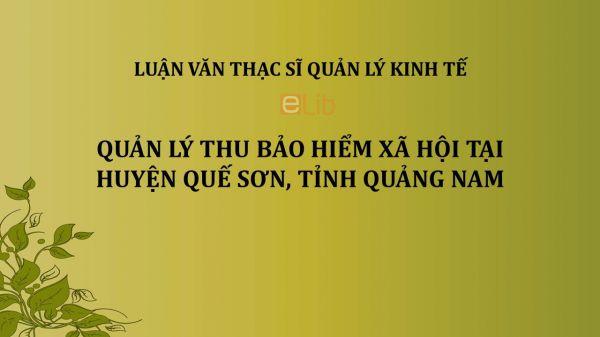 Luận văn ThS: Quản lý thu bảo hiểm xã hội tại huyện Quế Sơn, tỉnh Quảng Nam