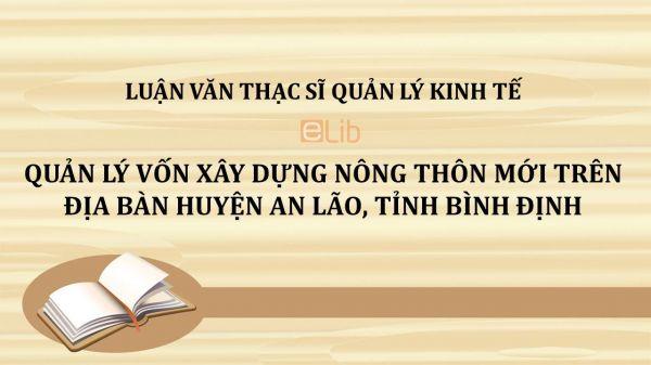 Luận văn ThS: Quản lý vốn xây dựng nông thôn mới trên địa bàn huyện An Lão, tỉnh Bình Định