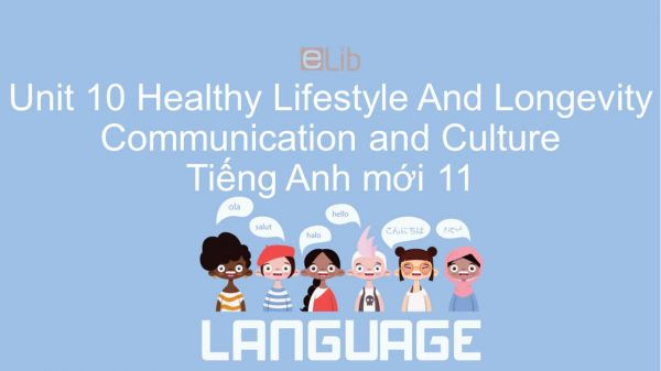 Unit 10 lớp 11: Healthy Lifestyle And Longevity - Communication and Culture