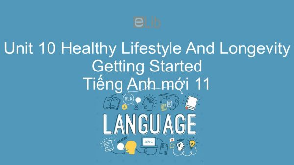 Unit 10 lớp 11: Healthy Lifestyle And Longevity - Getting Started