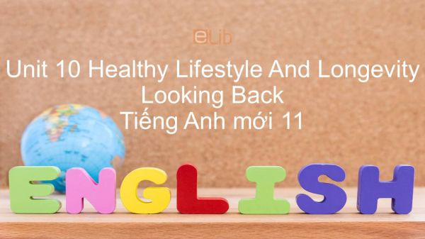 Unit 10 lớp 11: Healthy Lifestyle And Longevity - Looking Back