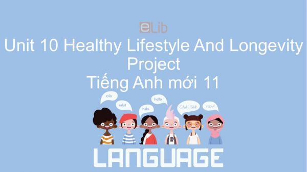 Unit 10 lớp 11: Healthy Lifestyle And Longevity - Project