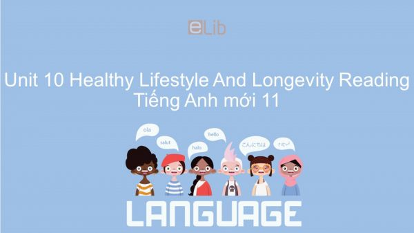 Unit 10 lớp 11: Healthy Lifestyle And Longevity - Reading