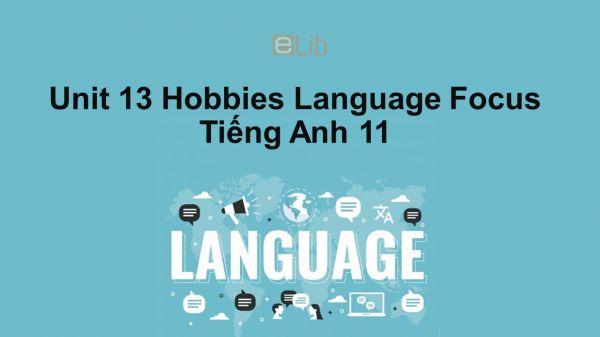 Unit 13 lớp 11: Hobbies-Language Focus