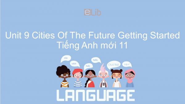 Unit 9 lớp 11: Cities Of The Future - Getting Started