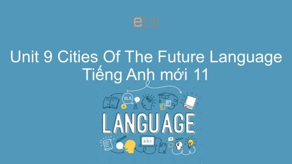 Unit 9 lớp 11: Cities Of The Future - Language