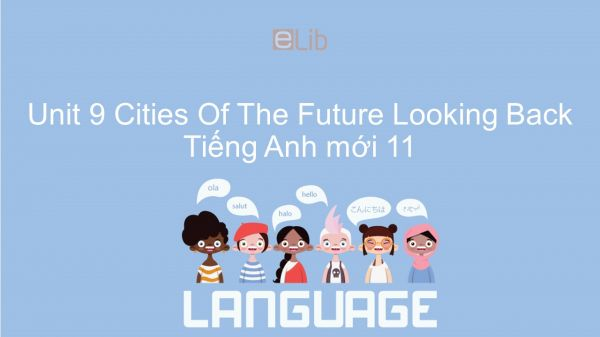 Unit 9 lớp 11: Cities Of The Future - Looking Back