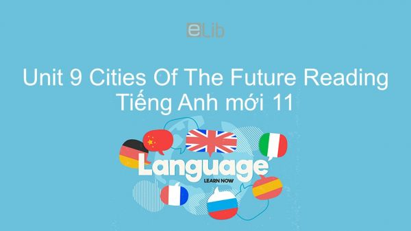 Unit 9 lớp 11: Cities Of The Future - Reading