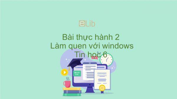 Tin học 6 Chương 3 Bài thực hành 2: Làm quen với windows