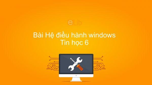 Tin học 6 Chương 3 Bài 12: Hệ điều hành windows