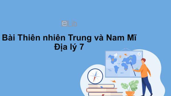 Địa lý 7 Bài 41: Thiên nhiên Trung và Nam Mĩ