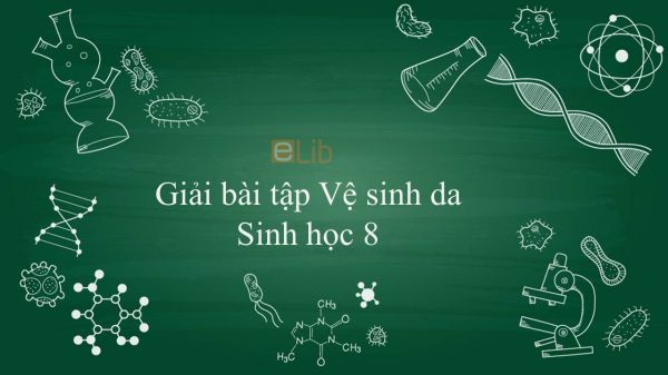 Giải bài tập SGK Sinh học 8 Bài 42: Vệ sinh da