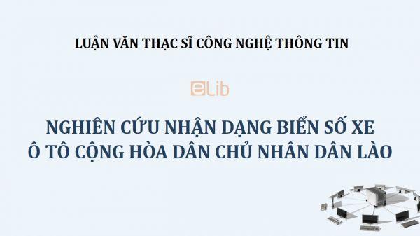 Luận văn ThS: Nghiên cứu nhận dạng biển số xe ô tô Cộng hòa dân chủ nhân dân Lào