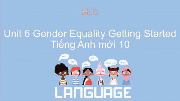 Unit 6 lớp 10: Gender Equality - Getting Started
