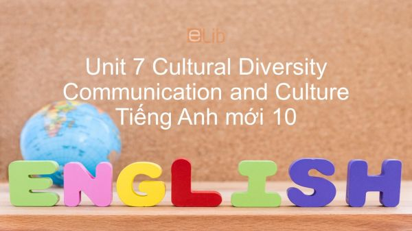 Unit 7 lớp 10: Cultural Diversity - Communication and Culture