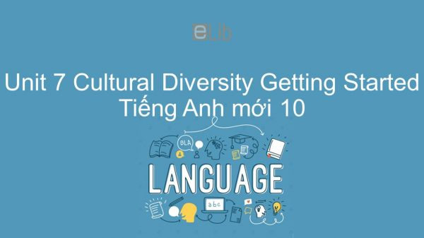 Unit 7 lớp 10: Cultural Diversity - Getting Started