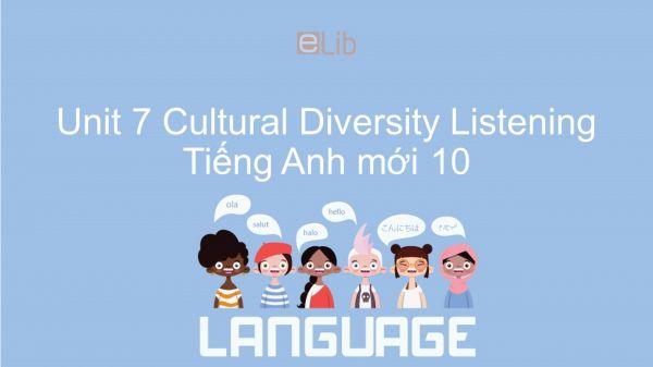 Unit 7 lớp 10: Cultural Diversity - Listening