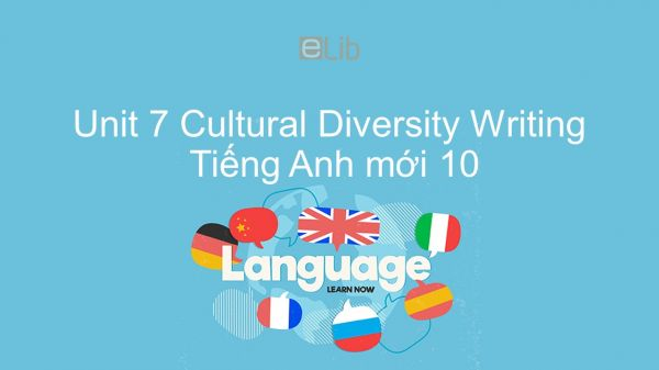Unit 7 lớp 10: Cultural Diversity - Writing