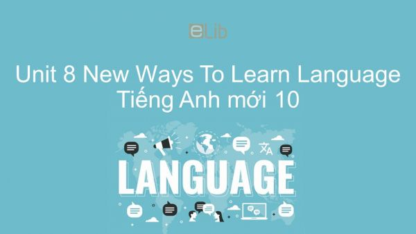 Unit 8 lớp 10: New Ways To Learn - Language