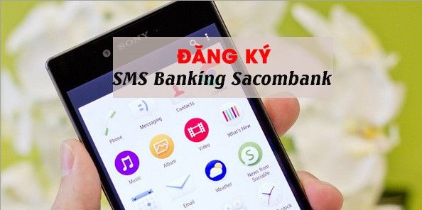 Hướng dẫn cách đăng ký SMS Banking Sacombank