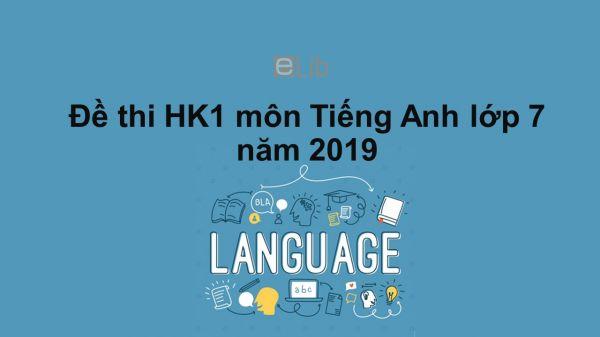Đề thi HK1 môn Tiếng Anh lớp 7 năm 2019 có đáp án số 2
