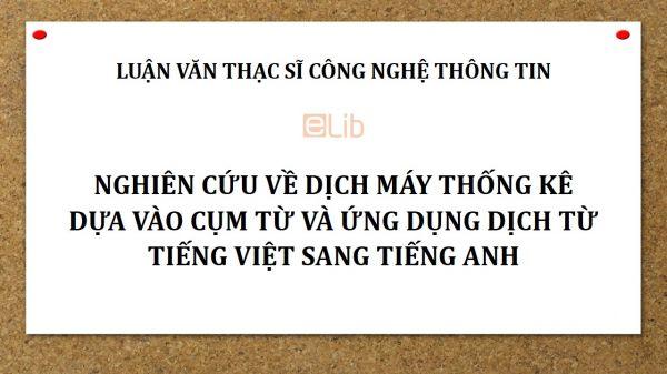Luận văn ThS: Nghiên cứu về dịch máy thống kê dựa vào cụm từ và ứng dụng dịch từ tiếng Việt sang tiếng Anh