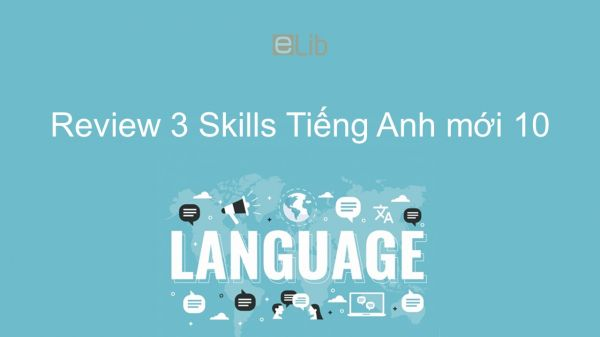 Review 3 lớp 10 - Skills