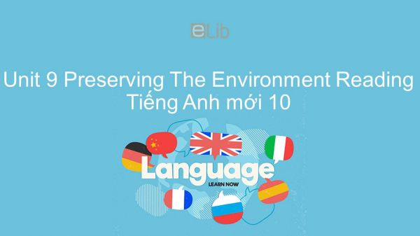 Unit 9 lớp 10: Preserving The Environment - Reading