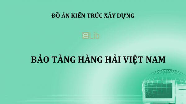 Đồ án: Bảo tàng Hàng hải Việt Nam
