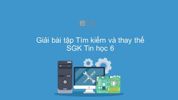 Giải bài tập SGK Tin học 6 Bài 19: Tìm kiếm và thay thế