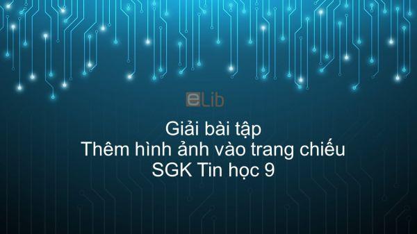 Giải bài tập SGK Tin học 9 Bài 11: Thêm hình ảnh vào trang chiếu