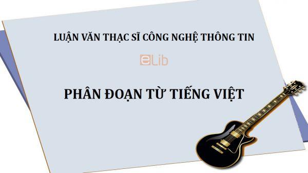 Luận văn ThS: Phân đoạn từ tiếng Việt