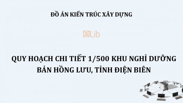 Đồ án: Quy hoạch chi tiết 1-500 khu nghỉ dưỡng bản Hồng Lưu, tỉnh Điện Biên